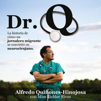 Dr. Q: La historia de cómo un jornalero migrante se convirtió en neurocirujano - Alfredo Quiñones-Hinojosa