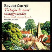Trabajos de amor ensangrentados - Edmund Crispin
