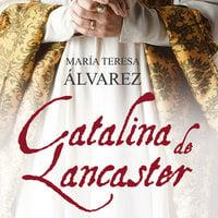Catalina de Lancaster - María Teresa Álvarez