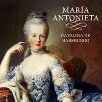 María Antonieta - Catalina de Habsburgo