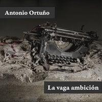 La vaga ambición - Antonio Ortuño