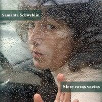 Siete casas vacías - Samanta Schweblin
