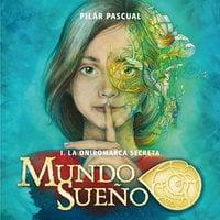 Mundo Sueño 1: La oniromarca secreta - Pilar Pascual Echalecu