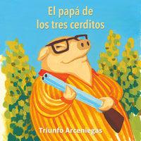 El papá de los tres cerditos - Triunfo Arceniegas