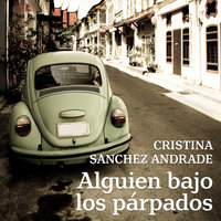 Alguien bajo los párpados - Cristina Sánchez-Andrade