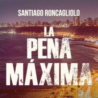 La pena máxima - Santiago Roncagliolo