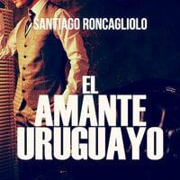 El amante uruguayo - Santiago Roncagliolo