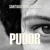 Pudor - Santiago Roncagliolo