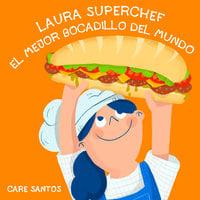 Laura Superchef: El mejor bocadillo del mundo - Care Santos