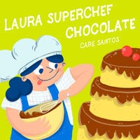 Laura Superchef: Chocolate - Care Santos