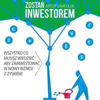 Zostań inwestorem, czyli sztuka podejmowania dobrych decyzji finansowych - Artur Samojluk