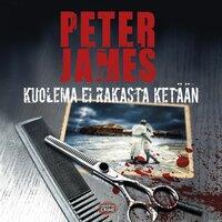 Kuolema ei rakasta ketään - Peter James
