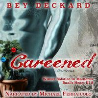 Careened - Winter Solstice in Madierus, Baal's Heart Vol. 3.5 - Bey Deckard