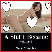 A Slut I Became - 4 - Torri Tumbles