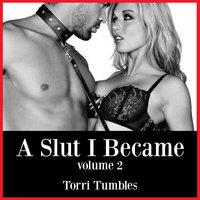 A Slut I Became - 2 - Torri Tumbles