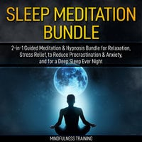 Sleep Meditation Bundle: 2-in-1 Guided Meditation & Hypnosis Bundle for Relaxation, Stress Relief, to Reduce Procrastination & Anxiety, and for a Deep Sleep Every Night (Self Hypnosis, Affirmations, Guided Imagery & Relaxation Techniques Bundle) - Mindfulness Training