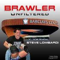 Brawler Unfiltered - Steve Lombardi