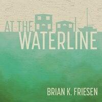 At the Waterline - Brian K. Friesen