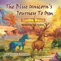 The Blue Unicorn's Journey To Osm - Sybrina Durant