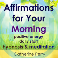 Affirmations for Your Morning: Positive Energy Daily Start, Hypnosis & Meditation - Joel Thielke