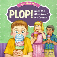 Plop! Goes the Blue Swirl Ice Cream - Janet Clark Shay