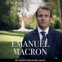 Emmanuel Macron - An Unauthorized Biography - My Ebook Publishing House