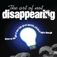 The Art of Not Disappearing - Dr. Vangiel Shore