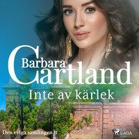 Inte av kärlek - Barbara Cartland