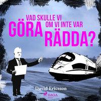 Vad skulle vi göra om vi inte var rädda? - David Ericsson