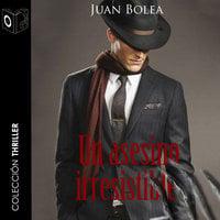 Un asesino irresistible - Juan Bolea