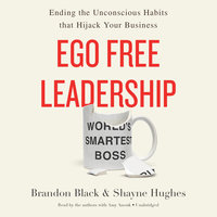 Ego Free Leadership - Shayne Hughes,Brandon Black