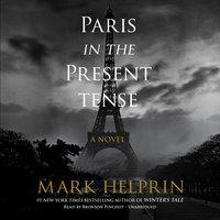 Paris in the Present Tense - Mark Helprin