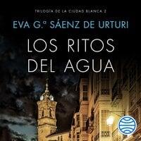 Los ritos del agua - Eva García Saénz de Urturi