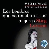 Los hombres que no amaban a las mujeres (Serie Millennium 1) - Stieg Larsson
