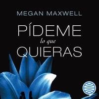 Pídeme lo que quieras - Megan Maxwell