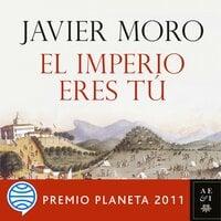 El Imperio eres tú - Javier Moro