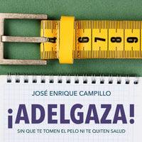 ¡Adelgaza! Sin que te tomen el pelo ni te quiten salud - José Enrique Campillo