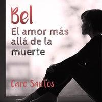 Bel: El amor más allá del la muerte - Care Santos