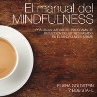 El manual del mindfulness - Elisha Goldstein,Bob Stahl
