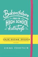 Bekendelser fra en high school-katastrofe - Chloe Snows dagbog - Emma Chastain