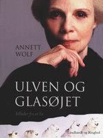 Ulven og glasøjet: Billeder fra et liv - Annett Wolf