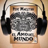 El amo del mundo - Pepe Maestro