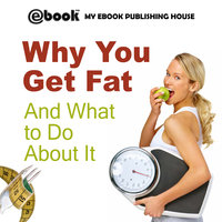 Why You Get Fat And What to Do About It - Various Authors