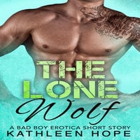 The Lone Wolf - A Bad Boy Erotica Short Story - Kathleen Hope