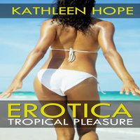 Erotica - Tropical Pleasure - Kathleen Hope