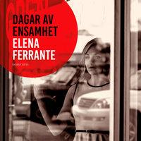 Dagar av ensamhet : 1. Tre berättelser om kärlek - Elena Ferrante