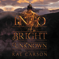 Into the Bright Unknown - Rae Carson