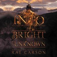 Into the Bright Unknown - Rae Carson