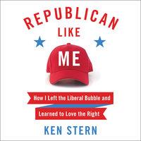 Republican Like Me - Ken Stern