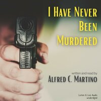 I Have Never Been Murdered - Alfred C. Martino